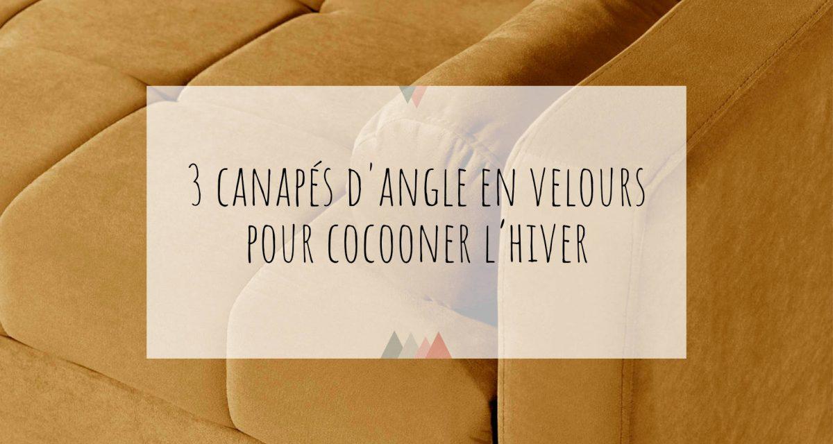 3 canapés d'angle en velours pour cocooner l'hiver